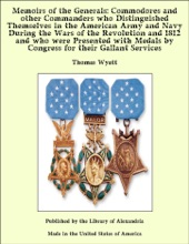 Memoirs of the Generals: Commodores and other Commanders who Distinguished Themselves in the American Army and Navy During the Wars of the Revolution and 1812 and who were Presented with Medals by Congress for their Gallant Services