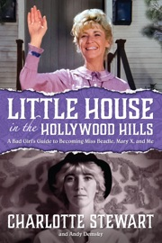 Little House In The Hollywood Hills A Bad Girl S Guide To Becoming Miss Beadle Mary X And Me