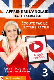 Apprendre l'anglais - Texte parallèle : Écoute facile - Lecture facile : Audio + eBook N° 3