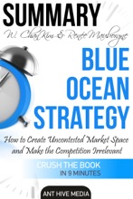 W. Chan Kim & Renée A. Mauborgne's Blue Ocean Strategy: How to Create Uncontested Market Space And Make the Competition Irrelevant  Summary