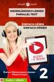 Niederländisch Lernen – Paralleltext : Einfach Lesen - Einfach Hören : Audio + eBook Nr. 2