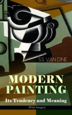 modern painting its tendency and meaning with images by s s van