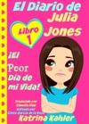 El Diario De Julia Jones - Libro 1 El Peor Da De Mi Vida