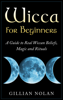 Gillian Nolan - Wicca for Beginners: A Guide to Real Wiccan Beliefs,Magic and Rituals  artwork