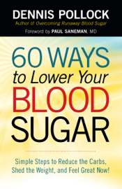 60 Ways to Lower Your Blood Sugar by 60 Ways to Lower Your Blood Sugar