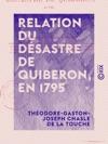 Relation Du Dsastre De Quiberon En 1795 - Et Rfutation Des Souvenirs Historiques De M Rouget De LIsle Sur Ce Dsastre