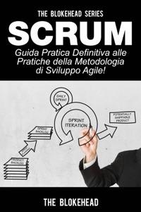 Scrum - Guida Pratica Definitiva alle Pratiche della Metodologia di Sviluppo Agile! da The Blokehead