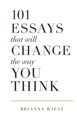 101 Essays That Will Change the Way You Think - Brianna Wiest book