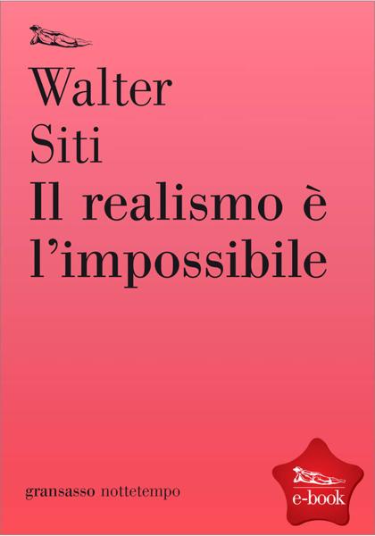 Il realismo è l'impossibile by Walter Siti