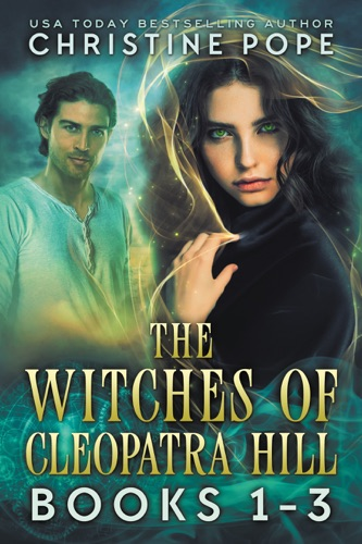The Witches of Cleopatra Hill: Books 1-3 - Christine Pope - Christine Pope