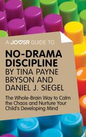 A Joosr Guide to... No-Drama Discipline by Tina Payne Bryson and Daniel J. Siegel book