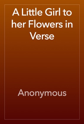 A Little Girl to her Flowers in Verse image