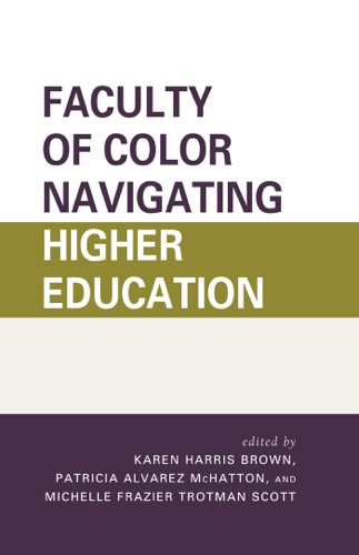 Karen Harris Brown, Patricia Alvarez McHatton & Michelle Frazier Trotman Scott - Faculty of Color Navigating Higher Education
