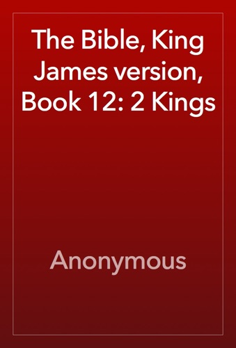Anonymous - The Bible, King James version, Book 12: 2 Kings