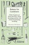 Botany For Gardeners - With Chapters On Plant Structure Plant Breeding And The Life Of The Germinating Seedling