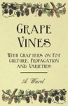 Grape Vines - With Chapters On Pot Culture Propagation And Varieties