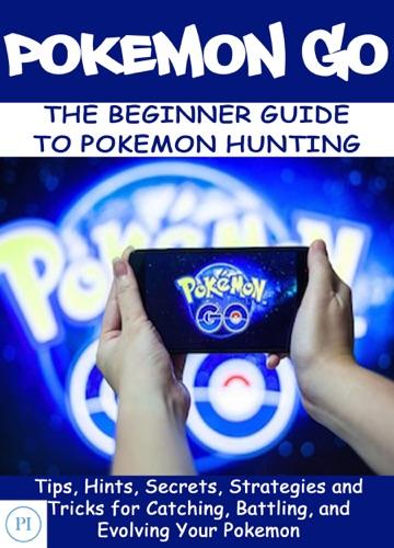 POKEMON GO: The Beginner Guide to Pokemon Hunting - PI - PI
