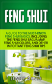 Feng Shui for Beginners: A guide to Must Know Feng Shui Basics, Including the Feng Shui Bagua Map, Feng Shui Colors and Other Importnat Feng Shui Tips