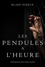 LES PENDULES à L'HEURE (UNE ENQUêTE DE RILEY PAIGE – TOME 4)