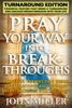 Pray Your Way Into Breakthroughs: Turnaround Edition - Powerful Prayers That Bring A Turnaround & Unleash Breakthroughs Into Your Life