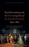 Royal Favouritism And The Governing Elite Of The Spanish Monarchy 1640-1665