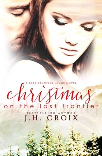 Christmas on the Last Frontier - J.H. Croix - J.H. Croix