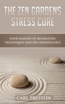 The Zen Gardens Stress Cure Four Seasons Of Relaxation Techniques And Zen Mindfulness