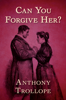 Anthony Trollope - Can You Forgive Her?  artwork