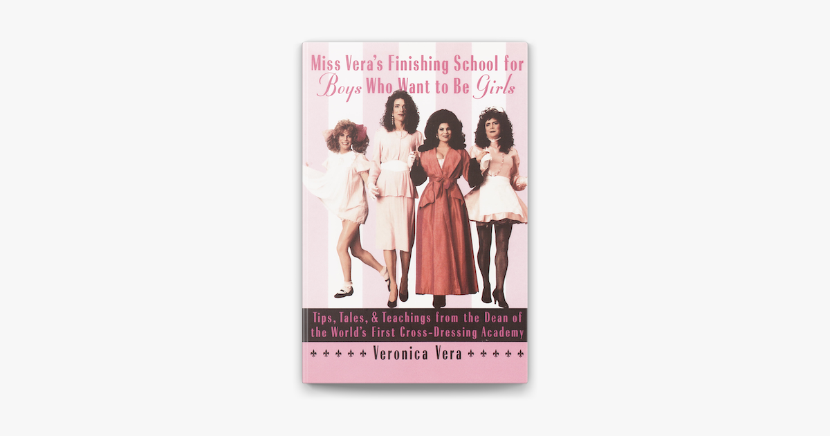 Miss Vera S Finishing School For Boys Who Want To Be Girls En Apple Books