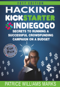 Hacking Kickstarter, Indiegogo: How to Raise Big Bucks in 30 Days