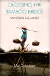 Crossing The Bamboo Bridge Memoirs Of A Bad Luck Girl