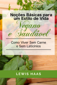 Noções Básicas para um Estilo de Vida Vegano e Saudável Como Viver Sem Carne e Sem Laticínios Book Cover