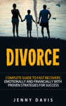 Divorce Complete Guide To Fast Recovery Emotionally And Financially With Proven Strategies For Success
