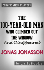 Conversations on The 100-Year-Old Man Who Climbed Out the Window and Disappeared: by Jonas Jonasson - Daily Books Book