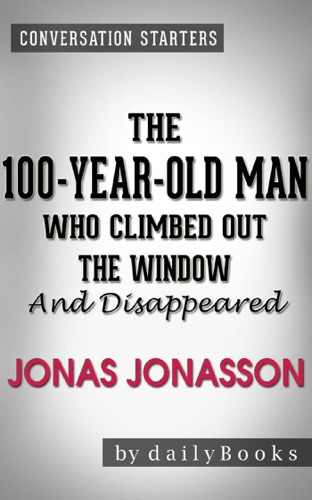 Conversations on The 100-Year-Old Man Who Climbed Out the Window and Disappeared: by Jonas Jonasson - Daily Books - Daily Books