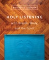 Holy Listening With Breath Body And The Spirit