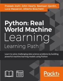 Python: Real World Machine Learning - Prateek Joshi, John Hearty, Bastiaan Sjardin, Luca Massaron & Alberto Boschetti
