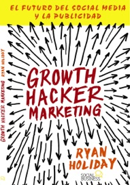 Growth Hacker Marketing. El futuro del Social Media y la Publicidad PDF Download