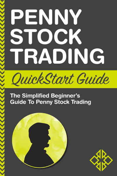 Penny Stock Trading QuickStart Guide: The Simplfied Beginner's Guide to Penny Stock Trading