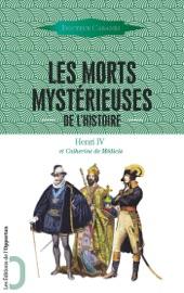 LES MORTS MYSTéRIEUSES DE LHISTOIRE - HENRI IV ET CATHERINE DE MéDICIS