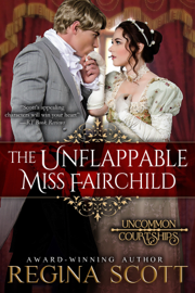 The Unflappable Miss Fairchild - Regina Scott book summary