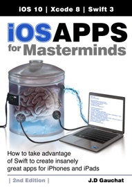 iOS Apps for Masterminds, 2n Edition - J.D. Gauchat