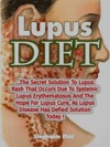 Lupus Diet The Secret Solution To Lupus Rash That Occurs Due To Systemic Lupus Erythematosus And The Hope For Lupus Cure As Lupus Disease Has Defied Solution Today
