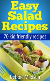 Easy Salad Recipes: 70 Kid Friendly Recipes book
