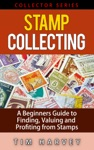 Stamp Collecting   A Beginners Guide To Finding Valuing And Profiting From Stamps