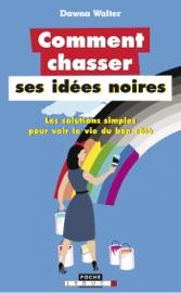 COMMENT CHASSER SES IDéES NOIRES
