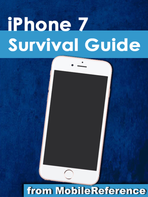 iPhone 7 Survival Guide: Step-by-Step User Guide for the iPhone 7, iPhone 7 Plus, and iOS 10: From Getting Started to Advanced Tips and Tricks - Toly Kay book
