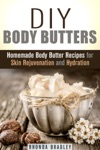 DIY Body Butters Homemade Body Butter Recipes For Skin Rejuvenation And Hydration