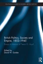 British Politics, Society And Empire, 1852-1945
