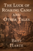 Bret Harte - The Luck of Roaring Camp  artwork